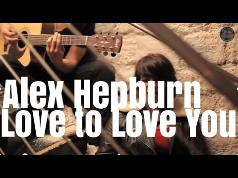 Alex Hepburn - Love to Love You