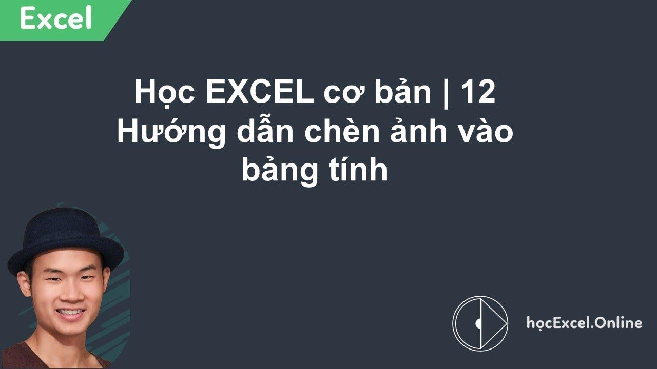 Học EXCEL cơ bản | 12 Hướng dẫn chèn ảnh vào bảng tính