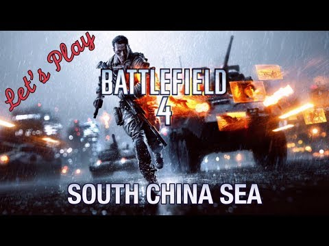 Let's Play: Battlefield 4 - South China Sea