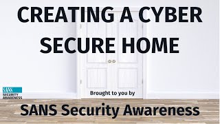 SANS Security Awareness: Creating a Cyber Secure Home