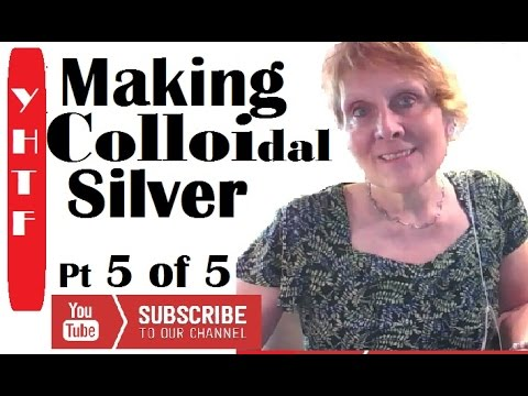 Part 5 Making Colloidal Silver and Uses
