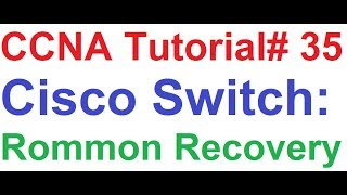 CCNA 35_Cisco Switch: Rommon Recovery by xModem (Unable to Boot, IOS Corrupted, Stuck in Switch: )