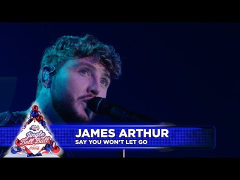 James Arthur - 'Say You Won't Let Go' (Live at Capital's Jingle Bell Ball 2018)