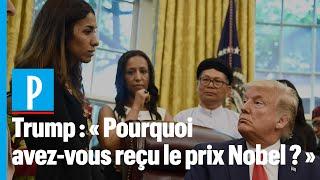 Donald Trump : « Ils vous ont donné le Nobel de la paix pour quelle raison ? »