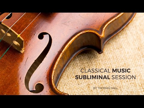 Clear Subconscious Negativity - Classical Music Subliminal Session - By Thomas Hall