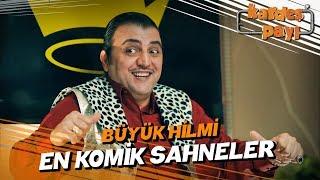 Büyük Hilmi'nin En Komik Sahneleri - Kardeş Payı 2. Sezon
