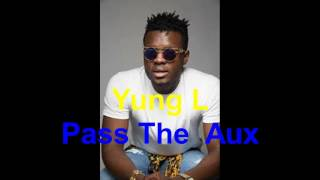 Yung L - Pass The Aux