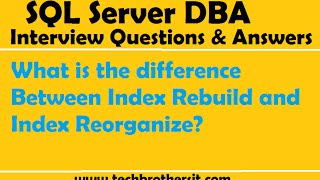 SQL Server Interview Question | What is the difference Between Index Rebuild and Index Reorganize