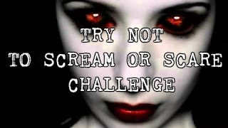 TRY NOT TO SCREAM OR SCARE CHALLENGE