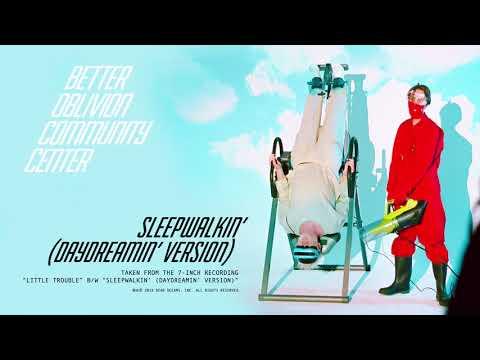 Better Oblivion Community Center - Sleepwalkin' (Daydreamin' Version) (Official Audio)