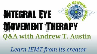 IEMT Q&A (Integral Eye Movement Therapy) with Andrew T. Austin