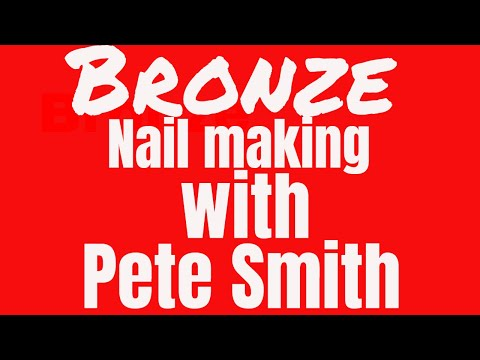 Bronze nail making with Pete Smith .