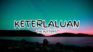 Download Lagu THE POTTER'S - KETERLALUAN (Lirik) 🎵 mp3