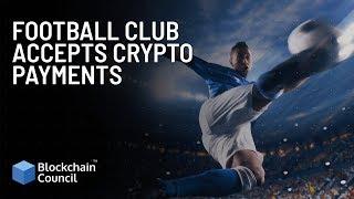 Football Club Accepts Crypto Payments | Blockchain Council