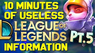 10 Minutes of Useless Information about League of Legends Pt.5