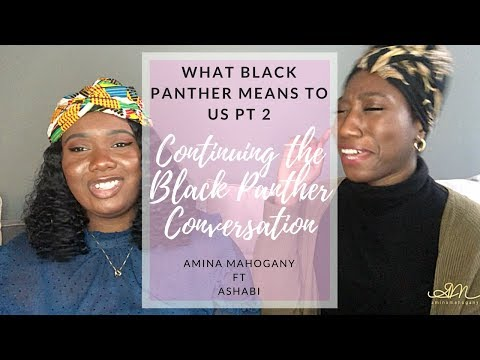 What Black Panther Means to Us PT 2| Continuing the Conversation | Amina Mahogany ft Ashabi