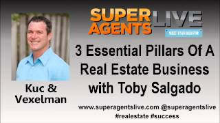 3 Essential Pillars Of A Real Estate Business with Kuc & Vexelman and Toby Salgado