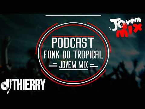 011 - Podcast Funk do Tropical Jovem Mix 2017 ( Thierry DJ )