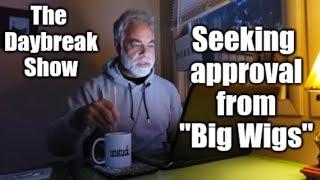 """Seeking approval from """"Big Wigs"""""""