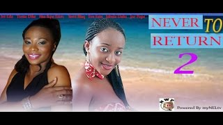 NEVER TO RETURN  2 -   Nigerian3024 Nollywood movie
