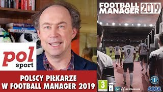 Moja ukochana gra! Rzut oka na polskich piłkarzy w FOOTBALL MANAGER 2019