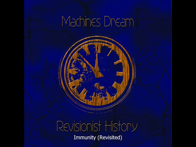 Machines Dream - Revisionist History - Immunity