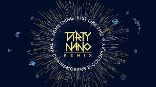 Dirty Nano feat The Chainsmokers Coldplay Something Just Like This Remix 1