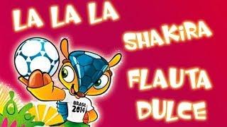 Shakira La La La Brazil 2014 Flauta dulce