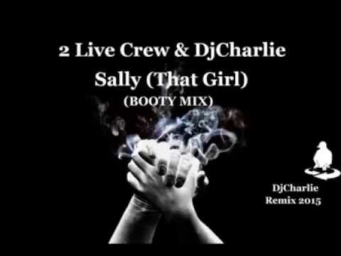 2 Live Crew - Sally That Girl (Bootymix) Clean......