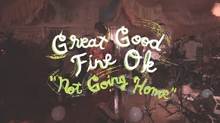 Great Good Fine Ok - Not Going Home (Welcome Campers)
