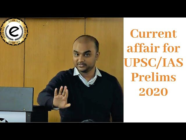 CURRENT AFFAIRS FOR UPSC PRELIMS 2020 | EDEN IAS | TIRTHANKAR ROY CHOWDHARY SIR