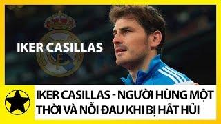 Thánh Iker Casillas - Người Hùng Một Thời Và Nỗi Đau Khi Bị Hắt Hủi