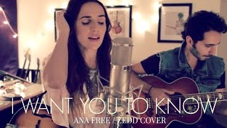 I Want You To Know - Zedd ft. Selena Gomez live cover by Ana Free
