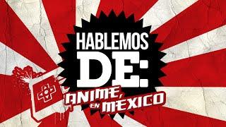 Hablemos de: Anime en México | LA ZONA CERO