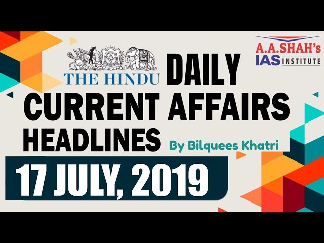 IAS Daily Current Affairs | The Hindu Analysis by Mrs Bilquees Khatri (17 July 2019)