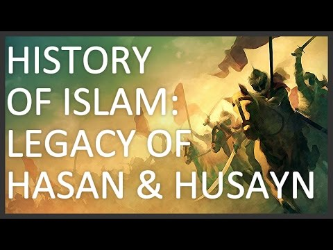 History of Islam, Part 5 of 5: Legacy of Hasan and Husayn