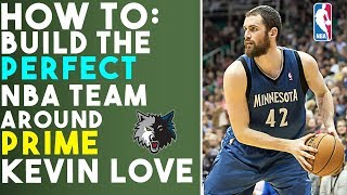How To Build The Perfect NBA Team Around PRIME Kevin Love