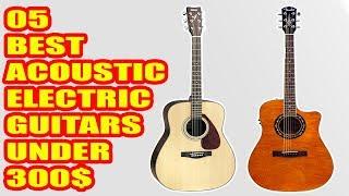 5 Best Acoustic Electric Guitar under $300 (2018)