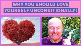 Unconditional Love - How and why you should love yourself!