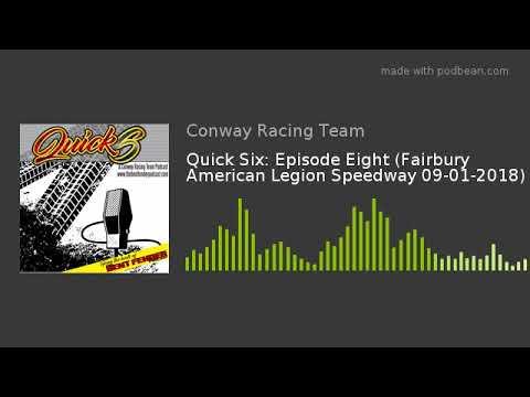 Quick Six: Episode Eight (Fairbury American Legion Speedway 09-01-2018)