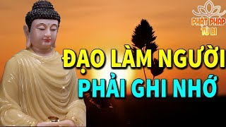 Phật Dạy ĐẠO LÀM NGƯỜI Ở Đời Phải Ghi Nhớ Nếu Không Muốn Khổ Đau Đeo Bám Cả Đời