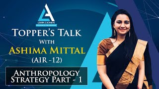 Topper's talk, Ashima Mittal, AIR -12.  Anthropology Strategy Part - 1