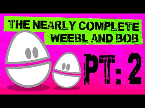 Nearly Complete Weebl and Bob pt2