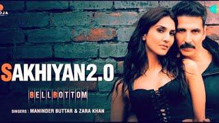 Sakhiyan2.0(From''BellBottom)_SingleManinderButtarZara Khan Tanishk Bagchi Akahay Kumar Full HD