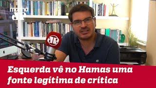 Esquerda vê no Hamas uma fonte legítima de crítica | #RodrigoConstantino