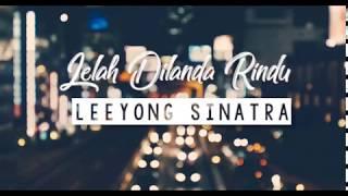 Leeyonk Sinatra - Lelah Dilanda Rindu Lirik Video