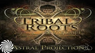 Tribal Roots Vol.1 - Mixed By Astral Projection