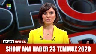 Show Ana Haber 23 Temmuz 2020