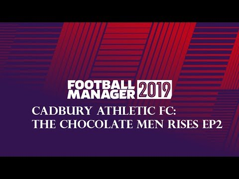 FOOTBALL MANAGER 2019 - THE CHOCOLATE MEN RISE EP 2 - THE FIRST GAME |