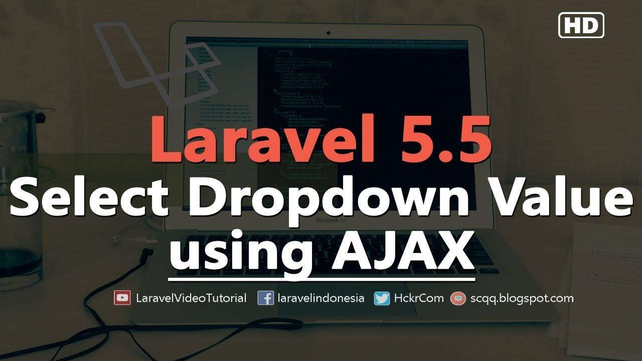 Laravel 5 5 AJAX : Dynamic Dependant Select Dropdowns using JQuery Ajax